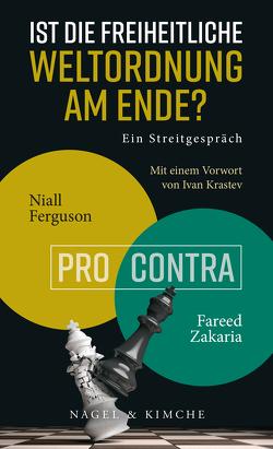 Ist die freiheitliche Weltordnung am Ende? Ein Streitgespräch von Ferguson,  Niall, Krastev,  Ivan, Neubauer,  Jürgen, Zakaria,  Fareed
