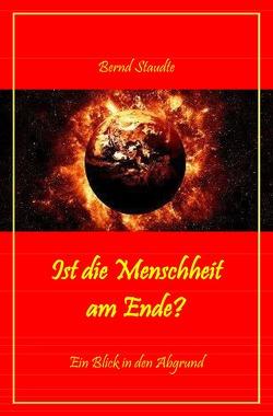 Ist die Menschheit am Ende? von Staudte,  Bernd
