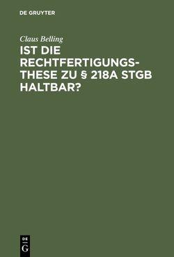 Ist die Rechtfertigungsthese zu § 218a StGB haltbar? von Belling,  Claus