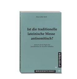 Ist die traditionelle lateinische Messe antisemitisch? von Barth,  Heinz L
