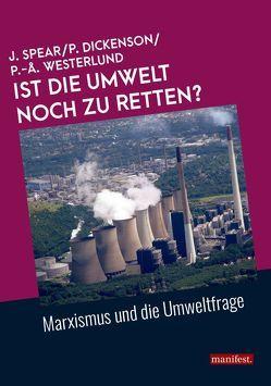Ist die Umwelt noch zu retten? von Dickenson,  Pete, Spear,  Jess, Westerlund,  Per-Åke