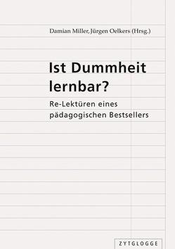 Ist Dummheit lernbar? von Miller,  Damian, Oelkers,  Jürgen