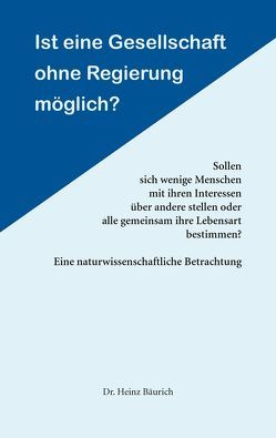 Ist eine Gesellschaft ohne Regierung möglich? von Bäurich,  Dr. Heinz