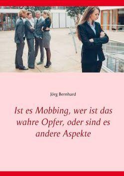 Ist es Mobbing, wer ist das wahre Opfer, oder sind es andere Aspekte von Bernhard,  Jörg