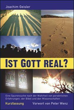 Ist Gott real? – Kurzfassung von Geisler,  Joachim, Wenz,  Peter