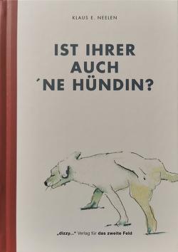 IST IHRER AUCH ´NE HÜNDIN? von Neelen,  Klaus E.