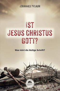 Ist Jesus Christus Gott? von Pflaum,  Johannes