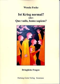 Ist Krieg normal? oder: Quo vadis, homo sapiens? von Focke,  Wenda