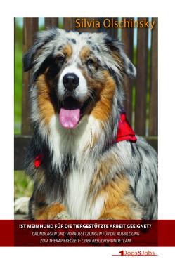 Ist mein Hund für die tiergestützte Arbeit geeignet? von Olschinsky,  Silvia