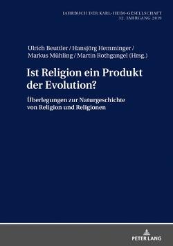 Ist Religion ein Produkt der Evolution? von Beuttler,  Ulrich, Hemminger,  Hansjörg, Mühling,  Markus, Rothgangel,  Martin