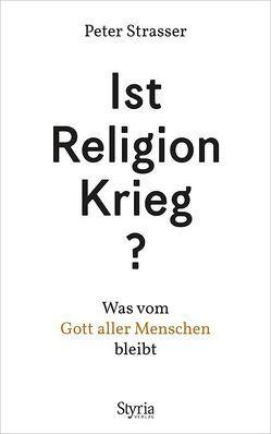 Ist Religion Krieg? von Strasser,  Peter