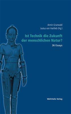 Ist Technik die Zukunft der menschlichen Natur? von Grunwald,  Armin, Hartlieb,  Justus von, Maschuw,  Reinhard, Schavan,  Annette, Umbach,  Eberhard