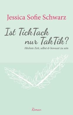Ist TickTack nur TakTik? von Schwarz,  Jessica Sofie