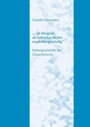 '… ist übrigens als Lehrerinn höchst empfehlungswürdig' von Schweitzer,  Claudia