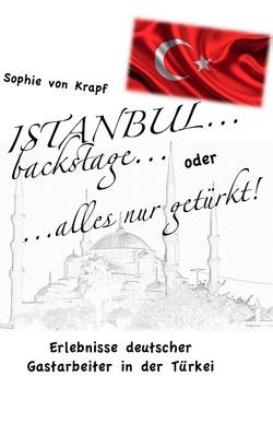 ISTANBUL backstage… oder alles nur getürkt von Krapf,  Sophie von