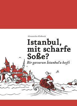Istanbul, mit scharfe Soße? – Bir gavurun Istanbul'u kesfi von Klobouk,  Alexandra