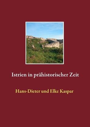 Istrien in prähistorischer Zeit von Kaspar,  Elke, Kaspar,  Hans-Dieter