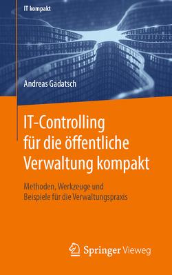IT-Controlling für die öffentliche Verwaltung kompakt von Gadatsch,  Andreas