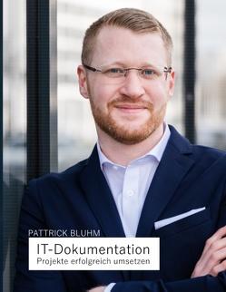 IT-Dokumentation – Projekte erfolgreich umsetzen von Bluhm,  Pattrick