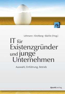 IT für Existenzgründer und junge Unternehmen von Bächle,  Michael, Kirchberg,  Paul, Lehmann,  Frank R