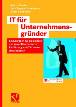 IT für Unternehmensgründer von Deutsch,  Markus, Grotemeyer,  Hans-Werner, Schipmann,  Volker