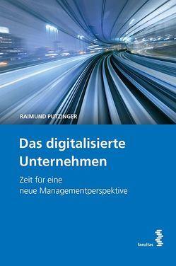 Das digitalisierte Unternehmen von Putzinger,  Raimund