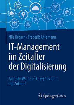IT-Management im Zeitalter der Digitalisierung von Ahlemann,  Frederik, Urbach,  Nils