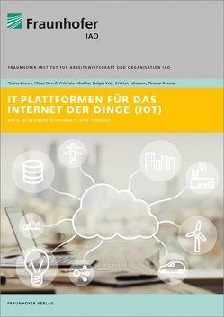 IT-Plattformen für das Internet der Dinge. von Kett,  Holger, Krause,  Tobias, Lehmann,  Kristian, Renner,  Thomas, Scheffler,  Gabriele, Strauß,  Oliver