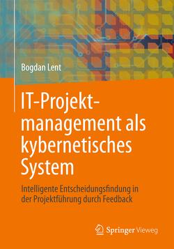 IT-Projektmanagement als kybernetisches System von Lent,  Bogdan