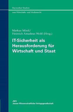 IT-Sicherheit als Herausforderung für Wirtschaft und Staat von Möstl,  Markus, Wolff,  Heinrich Amadeus