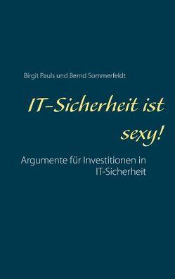 IT-Sicherheit ist sexy! von Pauls,  Birgit, Sommerfeldt,  Bernd