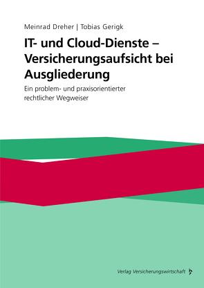 IT- und Cloud-Dienste – Versicherungsaufsicht bei Ausgliederung von Dreher,  Meinrad, Gerigk,  Tobias