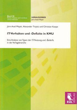 IT-Verhalten und -Defizite in KMU von Koepe,  Christian, Meyer,  Jörn-A., Tirpitz,  Alexander