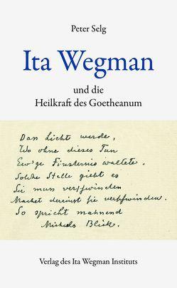 Ita Wegman und die Heilkraft des Goetheanum von Selg,  Peter