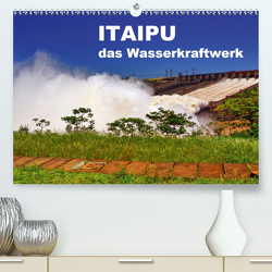 Itaipu – das Wasserkraftwerk (Premium, hochwertiger DIN A2 Wandkalender 2021, Kunstdruck in Hochglanz) von Polok,  M.