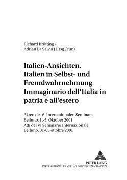 Italien-Ansichten. – Italien in Selbst- und Fremdwahrnehmung- Immaginario dell'Italia- in patria e all'estero von Brütting,  Richard, La Salvia,  Adrian