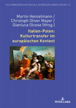 Italien-Polen: Kulturtransfer im europäischen Kontext von Henzelmann,  Martin, Mayer,  Christoph Oliver, Olcese,  Gianluca