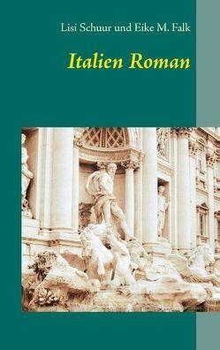 Italien Roman von Falk,  Eike M., Schuur,  Lisi