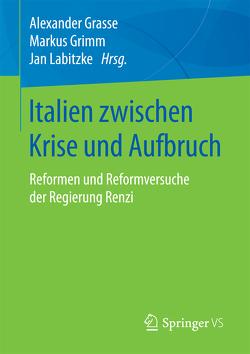 Italien zwischen Krise und Aufbruch von Grasse,  Alexander, Grimm,  Markus, Labitzke,  Jan