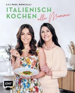 Italienisch kochen alla Mamma mit Lili Paul-Roncalli von Paul-Roncalli,  Lili