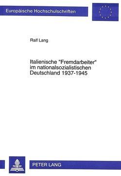 Italienische «Fremdarbeiter» im nationalsozialistischen Deutschland 1937-1945 von Lang,  Ralf