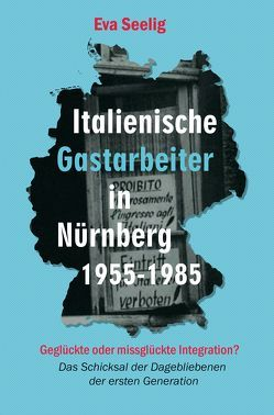 Italienische Gastarbeiter in Nürnberg 1955-1985 von Seelig,  Eva