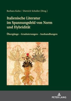 Italienische Literatur im Spannungsfeld von Norm und Hybridität von Kuhn,  Barbara, Scholler,  Dietrich