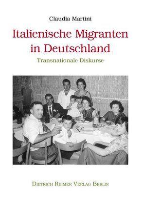 Italienische Migranten in Deutschland von Martini,  Claudia