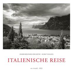 Italienische Reise 2022 von Helmut Schlaiß, Johann Wolfgang von Goethe