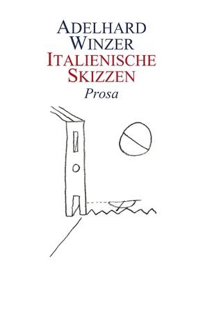 Italienische Skizzen von Winzer,  Adelhard