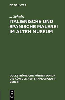 Italienische und spanische Malerei im Alten Museum von Königliche Museen zu Berlin, Schultz