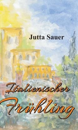 Italienischer Frühling von Sauer,  Jutta