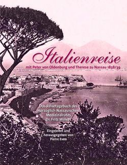 Italienreise mit Peter von Oldenburg und Therese zu Nassau 1838/39 von Even,  Pierre