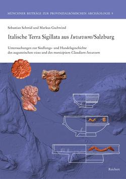 Italische Terra Sigillata aus Iuvavum/Salzburg von Gschwind,  Markus, Schmid,  Sebastian